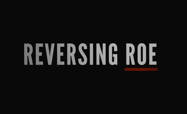 """Six Bad Arguments from the Pro-Choice """"Reversing Roe"""" Documentary"""